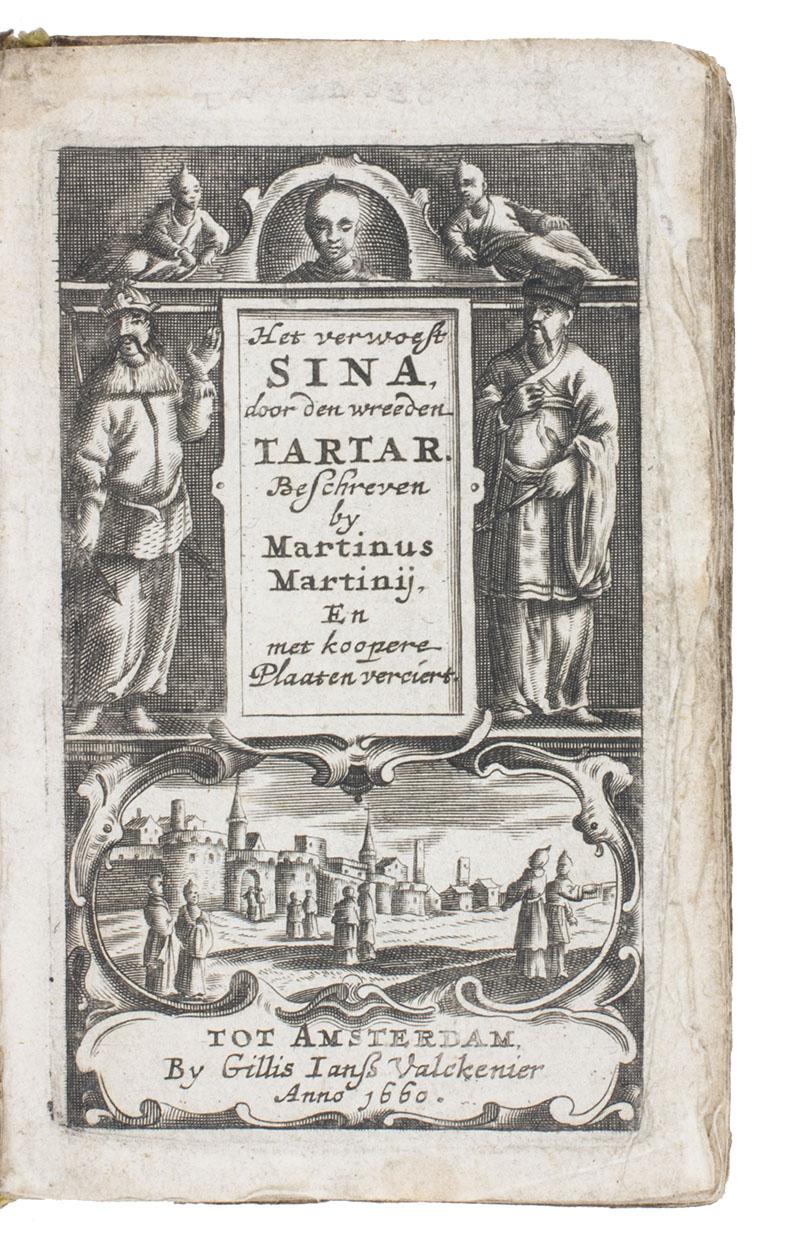 MARTINI, MARTINO (MARTINUS MARTINIUS). - Het verwoest Sina, door den wreeden Tartar: vervaatende de schrickelycke landt-verdervende oorlogh, by de Tartars, in 't ryck van Sina aangevangen. ... in 't Neederlandts vertaalt.Amsterdam, Gillis Jansz. Valckenier (colophon: printed in Schoonhoven by Leendert van Heck), 1660. 12mo. With an engraved frontispiece showing an archer left and a mandarin right, flanking the engraved title (the mandarin showing his rank patch: 2 cranes?), a city view in a cartouche below and 3 more figures at the head, a folding engraved map of China and 12 folding engraved historical scenes. Contemporary vellum.